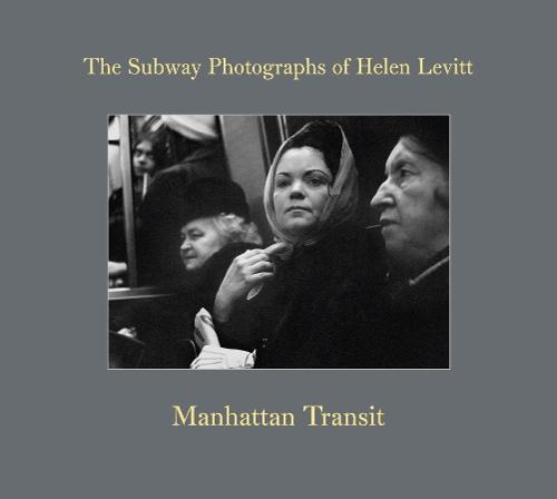 Helen Levitt: Manhattan Transit (Hardback)