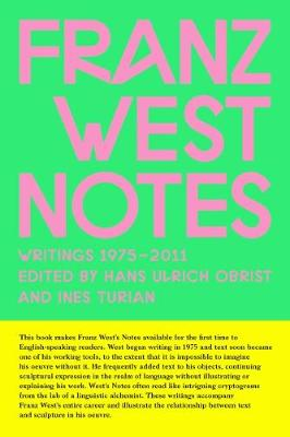 Franz West Notes: Writings 1975 - 2011 (Paperback)