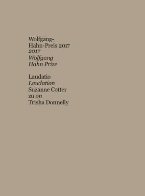 Trisha Donnelly: Wolfgang-Hahn-Prize 2017 (Paperback)