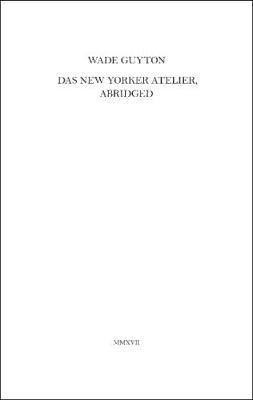 Wade Guyton: Das New Yorker Atelier, Abridged (Paperback)