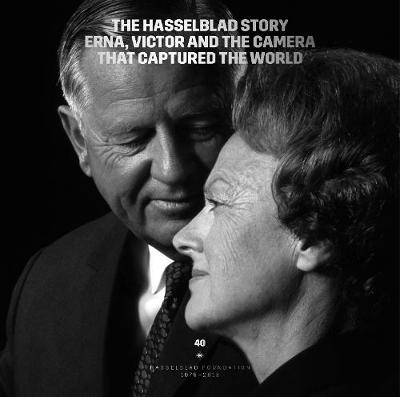 The Hasselblad Story: Erna, Victor and the Camera that Captured the World. Hasselblad Foundation 1979 - 2019 (Hardback)