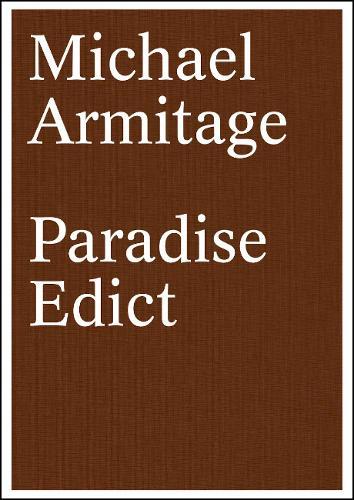 Michael Armitage: Paradise Edict (Hardback)
