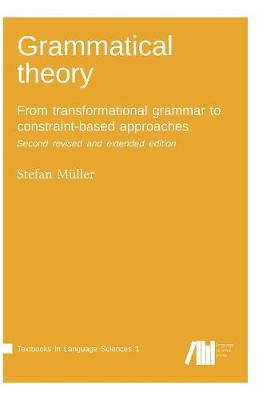 Grammatical Theory: From Transformational Grammar to Constraint-Based Approaches. Second Revised and Extended Edition. Vol. I. (Hardback)