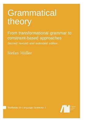 Grammatical Theory: From Transformational Grammar to Constraint-Based Approaches. Second Revised and Extended Edition. Vol. I. (Paperback)