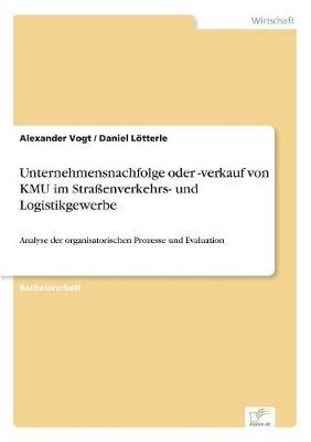 Unternehmensnachfolge Oder -Verkauf Von Kmu Im Straenverkehrs- Und Logistikgewerbe (Paperback)