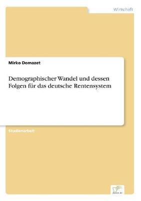 Demographischer Wandel Und Dessen Folgen Fur Das Deutsche Rentensystem (Paperback)