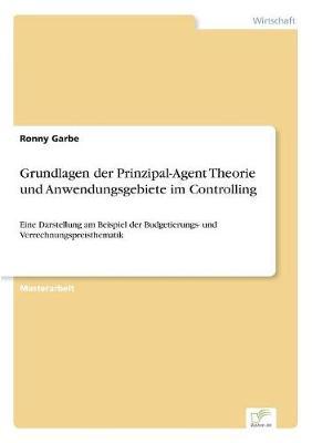 Grundlagen Der Prinzipal-Agent Theorie Und Anwendungsgebiete Im Controlling (Paperback)