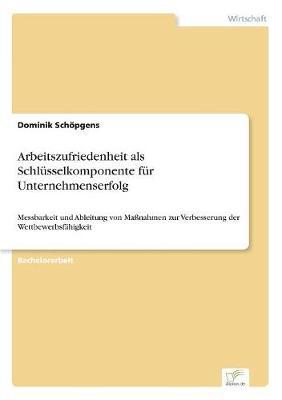 Arbeitszufriedenheit ALS Schl sselkomponente F r Unternehmenserfolg (Paperback)