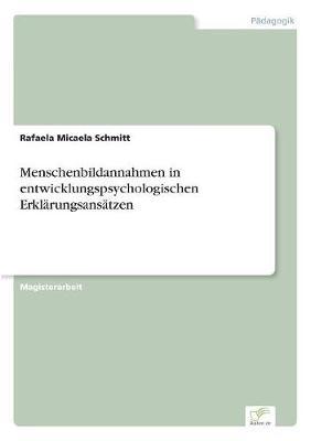 Menschenbildannahmen in Entwicklungspsychologischen Erkl rungsans tzen (Paperback)