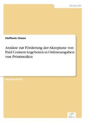 Ans tze Zur F rderung Der Akzeptanz Von Paid Content Angeboten in Onlineausgaben Von Printmedien (Paperback)