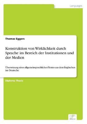 Konstruktion Von Wirklichkeit Durch Sprache Im Bereich Der Institutionen Und Der Medien (Paperback)