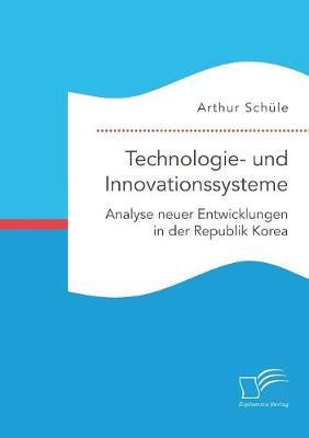Technologie- Und Innovationssysteme. Analyse Neuer Entwicklungen in Der Republik Korea (Paperback)
