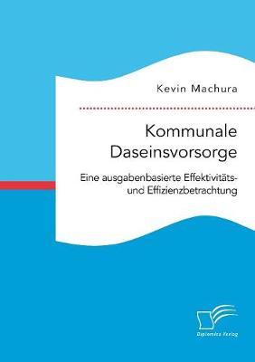 Kommunale Daseinsvorsorge. Eine Ausgabenbasierte Effektivitats- Und Effizienzbetrachtung (Paperback)
