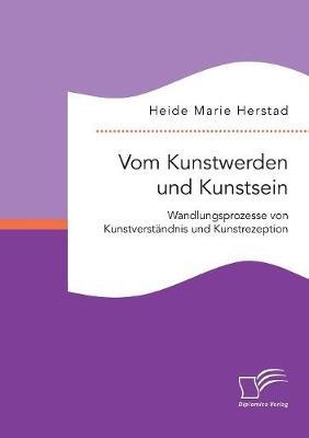 Vom Kunstwerden Und Kunstsein. Wandlungsprozesse Von Kunstverstandnis Und Kunstrezeption (Paperback)