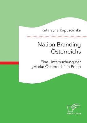 """Nation Branding Osterreichs. Eine Untersuchung Der """"Marke Osterreich"""" in Polen (Paperback)"""