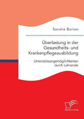 Uberlastung in Der Gesundheits- Und Krankenpflegeausbildung. Unterstutzungsmoglichkeiten Durch Lehrende (Paperback)