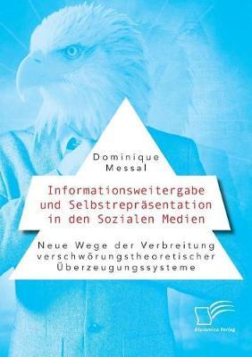 Informationsweitergabe Und Selbstreprasentation in Den Sozialen Medien. Neue Wege Der Verbreitung Verschworungstheoretischer Uberzeugungssysteme (Paperback)
