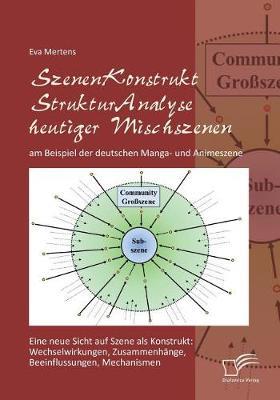Szenenkonstruktstrukturanalyse Heutiger Mischszenen Am Beispiel Der Deutschen Manga- Und Animeszene (Paperback)