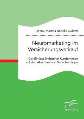Neuromarketing Im Versicherungsverkauf. Der Einfluss Limbischer Kundentypen Auf Den Abschluss Von Versicherungen (Paperback)