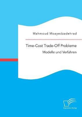 Time-Cost Trade-Off Probleme: Modelle Und Verfahren (Paperback)