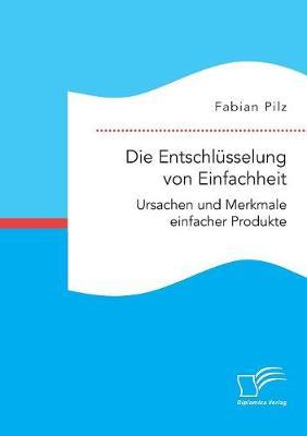Die Entschl sselung Von Einfachheit. Ursachen Und Merkmale Einfacher Produkte (Paperback)