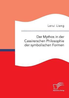 Der Mythos in der Cassirerschen Philosophie der symbolischen Formen (Paperback)