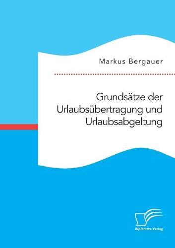 Grundsatze der Urlaubsubertragung und Urlaubsabgeltung (Paperback)