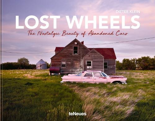 Lost Wheels: The Nostalgic Beauty of Abandoned Cars (Hardback)