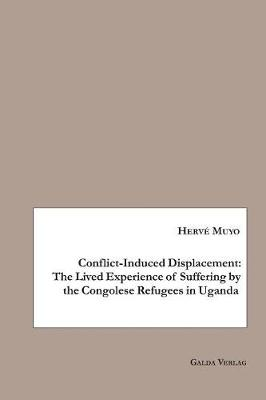 Conflict-Induced Displacement: The Lived Experience of Suffering bythe Congolese Refugees in Uganda (Paperback)