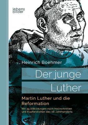 Der Junge Luther. Martin Luther Und Die Reformation (Paperback)