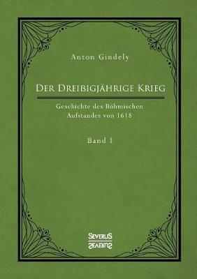 Der Drei igj hrige Krieg. Geschichte Des B hmischen Aufstandes Von 1618. Band 1 (Paperback)