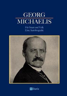 Georg Michaelis - F r Staat Und Volk. Eine Autobiografie (Paperback)