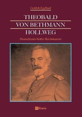 Theobald Von Bethmann Hollweg - Deutschlands F nfter Reichskanzler (Paperback)