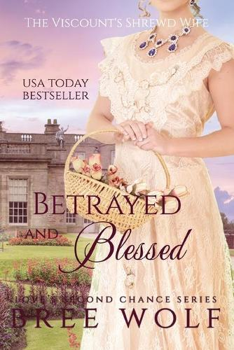 Betrayed & Blessed: The Viscount's Shrewd Wife - Love's Second Chance 6 (Paperback)