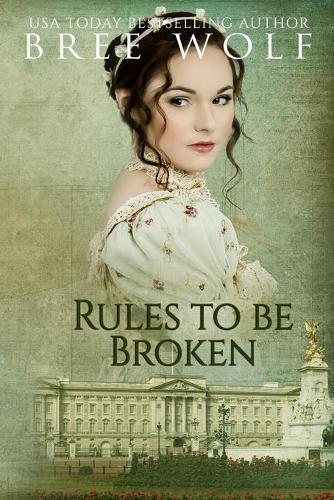 Rules to Be Broken: A Regency Romance - Forbidden Love Novella 5 (Paperback)