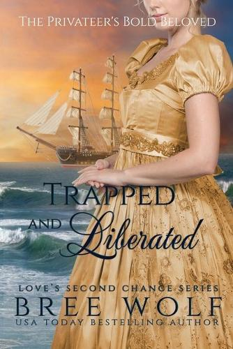 Trapped & Liberated: The Privateer's Bold Beloved - Love's Second Chance 10 (Paperback)