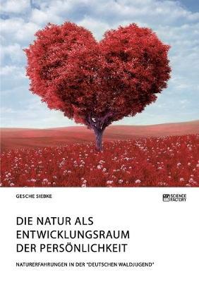 Die Natur als Entwicklungsraum der Persoenlichkeit: Naturerfahrungen in der Deutschen Waldjugend (Paperback)