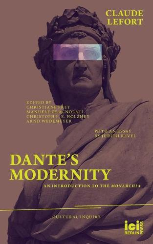 Dante's Modernity: An Introduction to the Monarchia. With an Essay by Judith Revel - Cultural Inquiry 16 (Paperback)