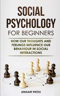 Social Psychology for Beginners: How our thoughts and feelings influence our behaviour in social interactions (Paperback)