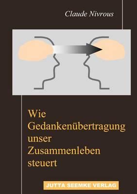 Wie Gedanken Bertragung Unser Zusammenleben Steuert (Paperback)