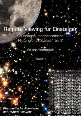 Remote Viewing Fur Einsteiger. Grundlagen Und Theoretische Hintergrunde Stufen 1 Bis 3 Einfuhrungsbroschure Band1 (Paperback)