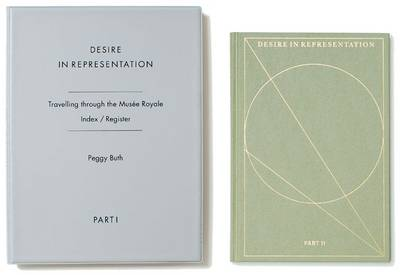 Peggy Buth: Desire in Representation: Travelling Through the Musee Royale Vol. 1 (Book)