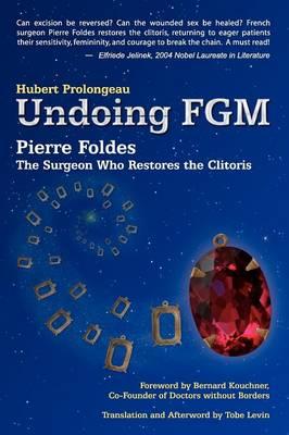 Undoing Fgm: Pierre Foldes, the Surgeon Who Restores the Clitoris (Paperback)