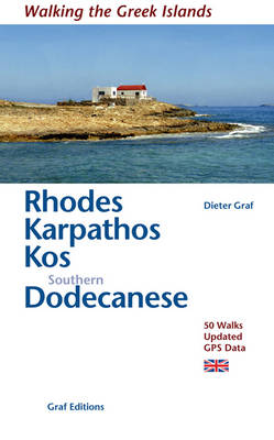 Rhodes, Karpathos, Kos, Southern Dodecanese: 50 Walks, Updated GPS Data - Walking the Greek Islands (Paperback)