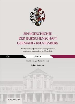 Sinngeschichte der Burschenschaft Germania Koenigsberg.: Band 2: Die Hamburger Zeit 2: Wechselwirkungen zwischen Zeitgeist und korporationsstudentischer Mentalitat. (Hardback)