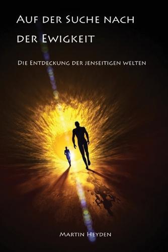 Auf Der Suche Nach Der Ewigkeit: Die Entdeckung Der Jenseitigen Welten (Paperback)