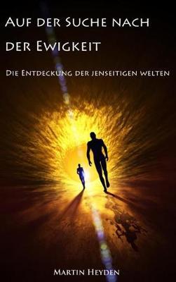 Auf Der Suche Nach Der Ewigkeit: Die Entdeckung Der Jenseitigen Welten (Hardback)