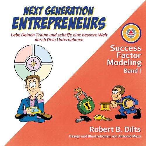 Next Generation Entrepreneurs: Lebe Deinen Traum und schaffe eine bessere Welt durch Dein Unternehmen - Band 1 (Paperback)