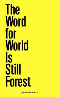 The Word for World is Still Forest - Intercalations 4 (Paperback)