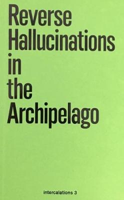 Reverse Hallucinations in the Archipelago - Intercalations 3 (Paperback)